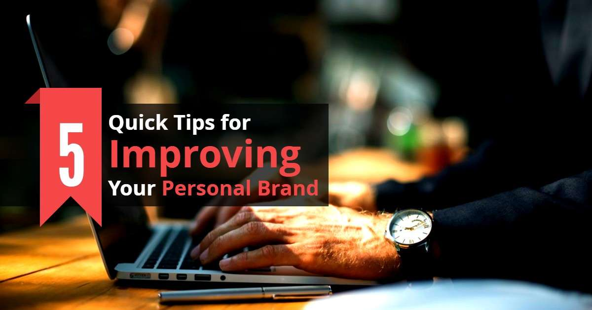 5 Quick Tips for Improving Your Personal Brand