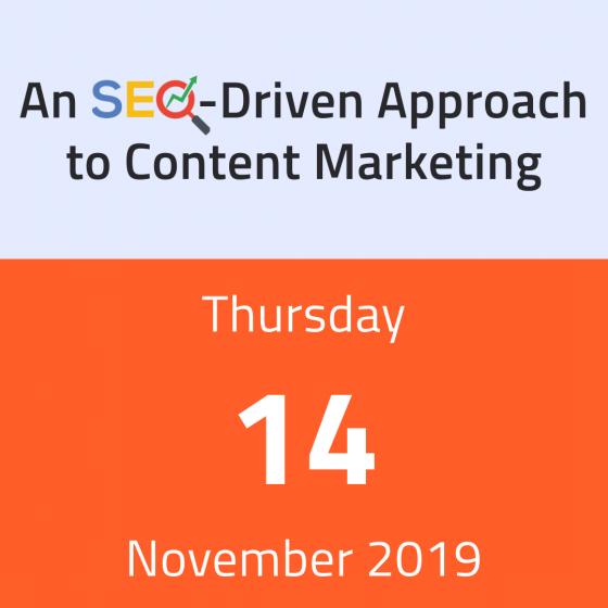 An SEO-Driven Approach to Content Marketing | Thursday 14 November 2019