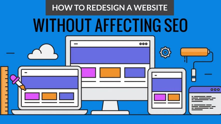 A Step-by-Step Guide to Redesigning your Website Without Affecting SEO [2020]